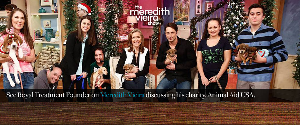 See Royal Treatment Founder on Meredith Vieira discussing his charity, Animal Aid USA.